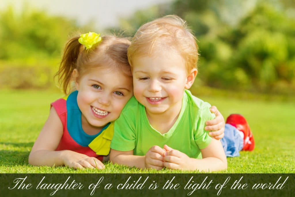 The laughter of a child is the light of the world